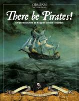 There be pirates! : swashbucklers & rogues of the atlantic.