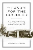 """""""Thanks for the business"""" : K. C. Irving, Arthur Irving, and the story of Irving Oil"""