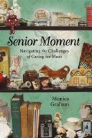 Senior moment : navigating the challenges of caring for mom