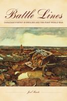 BATTLE LINES : ENGLISH-CANADIAN POETRY OF THE FIRST WORLD WAR