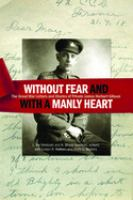 WITHOUT FEAR AND WITH A MANLY HEART : THE GREAT WAR LETTERS AND DIARIES OF PRIVATE JAMES HERBERT GIBSON