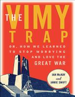 The Vimy Trap, Or, How We Learned to Stop Worrying and Love the Great War
