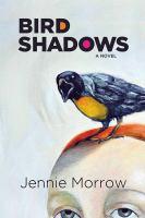 Bird shadows : a novel