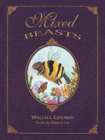 Mixed Beasts ; Or, A Miscellany of Rare and Fantastic Creatures