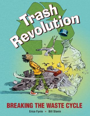 Trash Revolution: Breaking the Waste Cycle book jacket