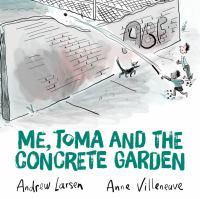 Me, Toma & The Concrete Garden
