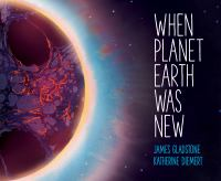 When Planet Earth Was New