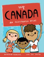 My Canada : an illustrated atlas