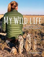 My wild life : adventures of a wildlife photographer