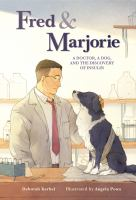 Fred & Marjorie : a doctor, a dog, and the discovery of insulin