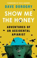Show me the honey : adventures of an accidental apiarist