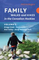 Family walks and hikes in the Canadian Rockies. Volume 1, Bragg Creek - Kananaskis - Bow Valley - Banff National Park