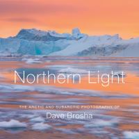 Northern light : the Arctic and Subarctic photography of Dave Brosha