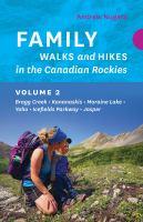 Family walks and hikes in the Canadian Rockies. Volume 2, Bragg Creek, Kananaskis, Bow Valley, Banff, Moraine Lake, Yoho, Icefields Parkway, Jasper