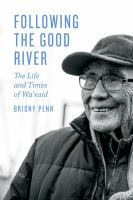 Following the good river : the life and times of Wa'xaid