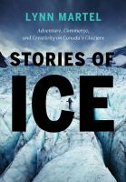 Stories of ice : adventure, commerce and creativity on Canada's glaciers