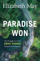 Paradise won : the struggle to create Gwaii Haanas National Park Reserve