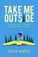 Take me outside : running across the Canadian landscape that shapes us