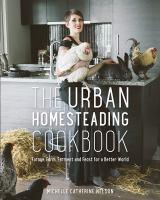 The Urban Homesteading Cookbook