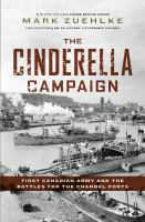 Cinderella Campaign : First Canadian Army and the Battles for the Channel Ports