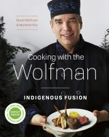 Cooking with the Wolfman : Indigenous fusion
