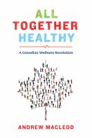 All Together Healthy : A Canadian Wellness Revolution