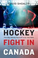 Hockey fight in Canada : the big media faceoff over the NHL