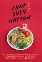 Chop suey nation : the Legion Cafe and other stories from Canada's Chinese restaurants