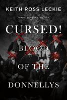 Cursed! Blood of the Donnellys : a novel based on a true story
