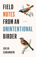Cover of Field Notes From An Unintentional Birder