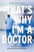 That's Why I'm a Doctor : Physicians Recount Their Most Memorable Moments.