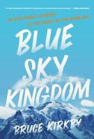 Blue sky kingdom : an epic family journey to the heart of the Himalaya