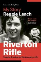 RIVERTON RIFLE : MY STORY - STRAIGHT SHOOTING ON HOCKEY AND ON LIFE