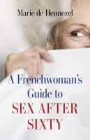 A FRENCHWOMAN'S GUIDE TO SEX AFTER SIXTY