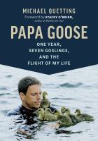 Papa Goose : One Year, Seven Goslings, and the Flight of My Life