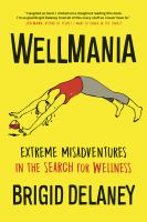 Wellmania : extreme adventures in the search for wellness