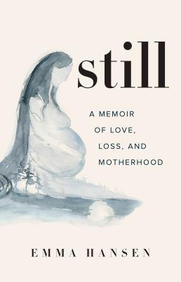 Still : a memoir of love, loss, and motherhood