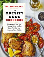 The Obesity Code Cookbook : Recipes to Help You Manage Insulin, Lose Weight, and Improve Your Health.