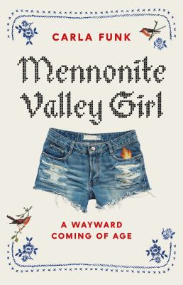 Mennonite Valley Girl  A Wayward Coming of Age