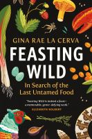 Feasting wild : in search of the last untamed food