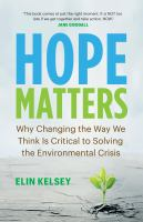 Hope matters : why changing the way we think is critical to solving the environmental crisis