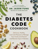 The Diabetes Code Cookbook Delicious, Healthy, Low-Carb Recipes to Manage Your Insulin and Prevent and Reverse Type 2 Diabetes