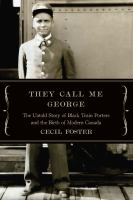 They call me George : the untold story of black train porters and the birth of modern Canada