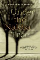 Under The Nakba Tree: Fragments Of A Palestinian Family In Canada