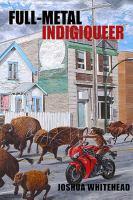 Full-metal Indigiqueer: Poems / Joshua Whitehead
