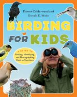 BIRDING FOR KIDS : A GUIDE TO FINDING, IDENTIFYING, AND PHOTOGRAPHING BIRDS IN YOUR AREA