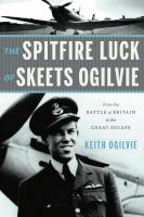 Spitfire Luck of Skeets Ogilvie: From the Battle of Britain to the Great Escape