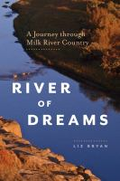 RIVER OF DREAMS : A JOURNEY THROUGH MILK RIVER COUNTRY