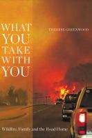 What you take with you : wildfire, family and the road home