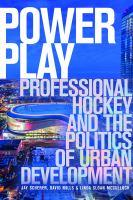 Power play : professional hockey and the politics of urban development
